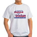 I Want to Dance with Tristan Light T-Shirt