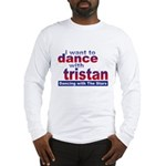 I Want to Dance with Tristan Long Sleeve T-Shirt