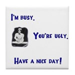 I'm Busy. You're Ugly. Have a Nice Day. Tile Coast