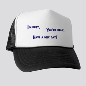 I'm Busy. You're Ugly. Have a Nice Day. Trucker Ha