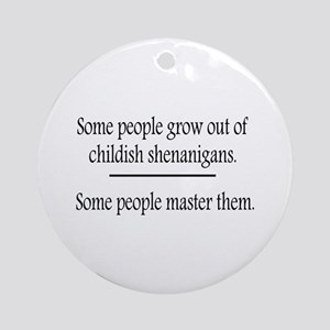 Outgrow Childish Shenanigans Ornament (Round)