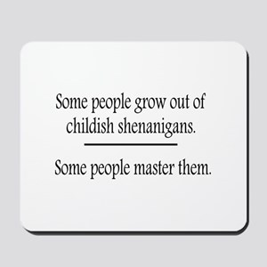 Outgrow Childish Shenanigans Mousepad
