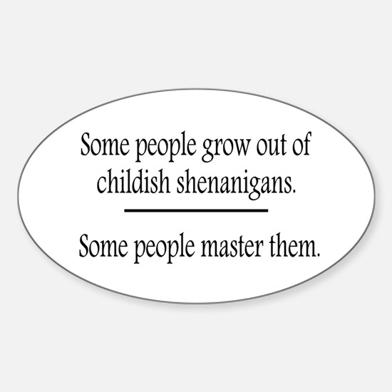 Outgrow Childish Shenanigans Sticker (Oval)