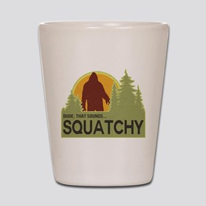 Dude, That Sounds Squatchy Shot Glass