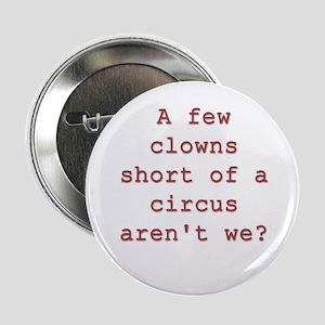 """Few Clowns Short of a Circus 2.25"""" Button"""
