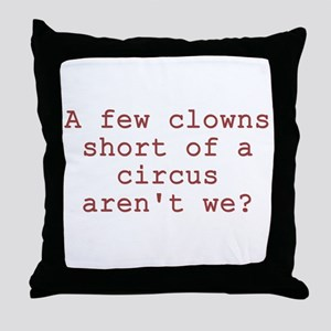 Few Clowns Short of a Circus Throw Pillow