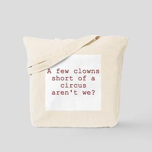 Few Clowns Short of a Circus Tote Bag