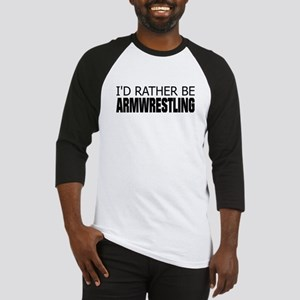 I'd Rather Be Armwrestling Baseball Jersey