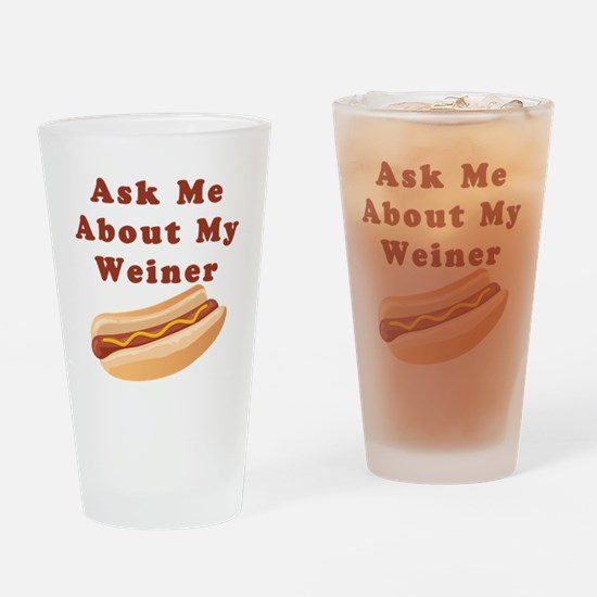Ask Me About My Weiner Drinking Glass