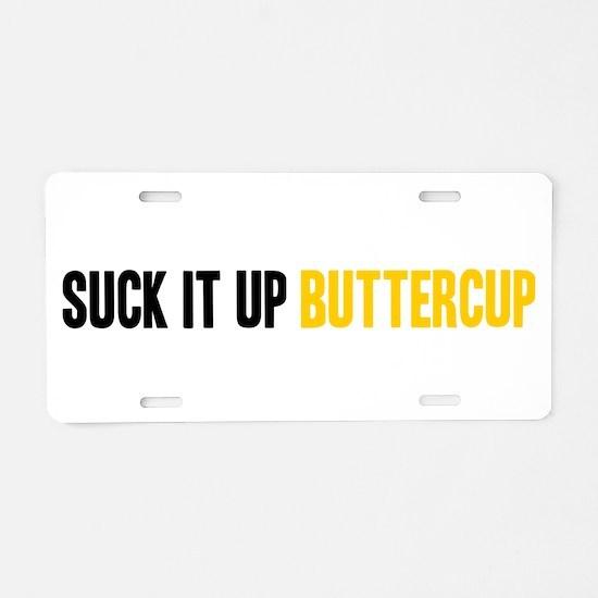 Suck it Up, Buttercup Aluminum License Plate