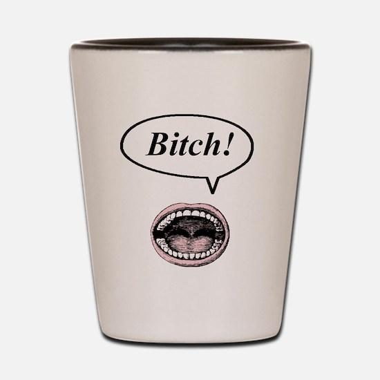 bitch! Shot Glass
