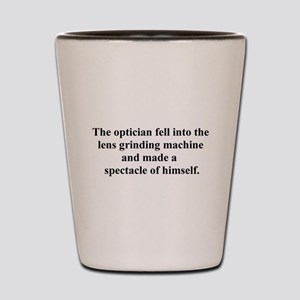 optician fell Shot Glass