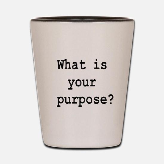 your purpose Shot Glass