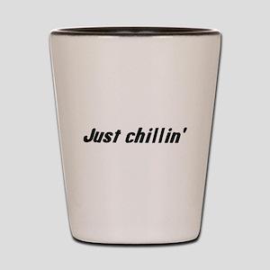 just chillin' Shot Glass