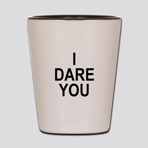 i dare you Shot Glass