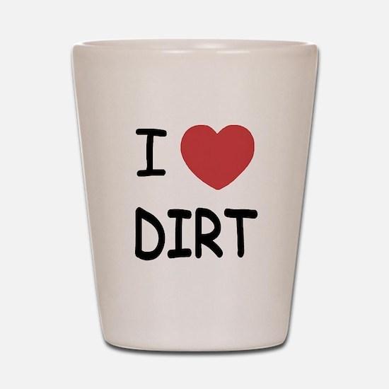 I heart dirt Shot Glass