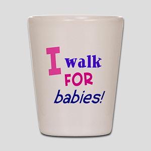 I walk for babies Shot Glass