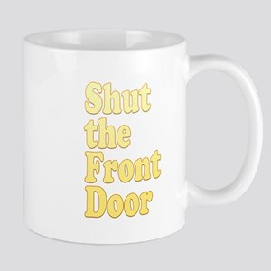 Shut The Front Door 1 Mug