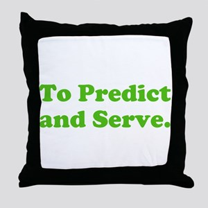 To Predict and Serve. Throw Pillow
