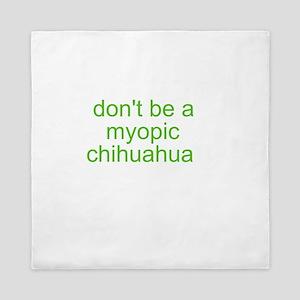 Don't be a myopic chihuahua Queen Duvet