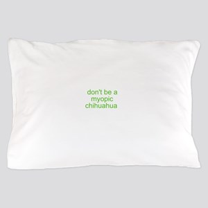 Don't be a myopic chihuahua Pillow Case