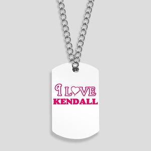 I Love Kendall Dog Tags