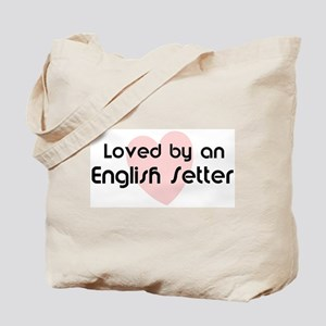 Loved by a English Setter Tote Bag