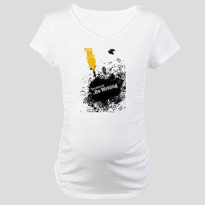 You should be writing (pen) Maternity T-Shirt