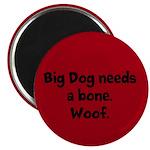 Magnet: Big Dog needs a bone. Woof.