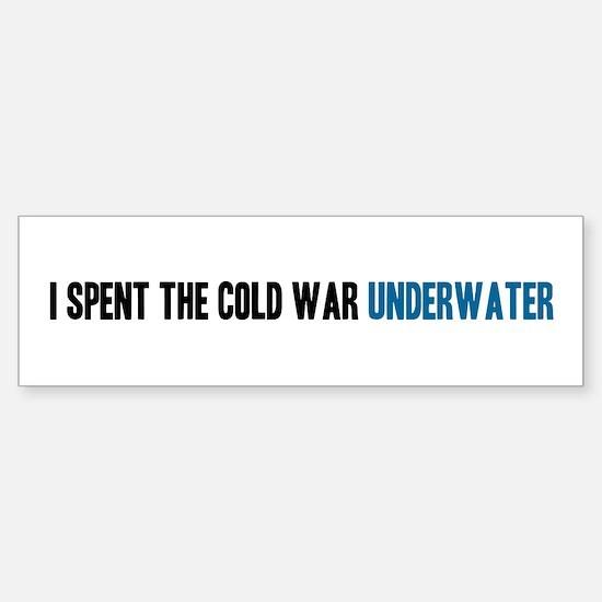 I Spent the Cold War Underwat Sticker (Bumper)