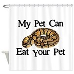 My Pet Can Eat Your Pet Shower Curtain