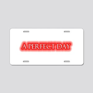 a perfect day Aluminum License Plate