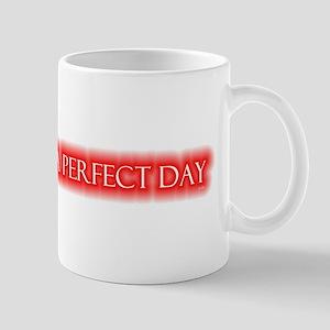 a perfect day Mug