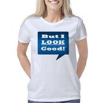But I LOOK Good! Women's Classic T-Shirt