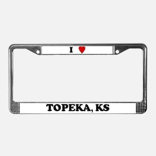 I Love Topeka License Plate Frame