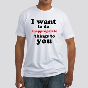inappropriate Fitted T-Shirt