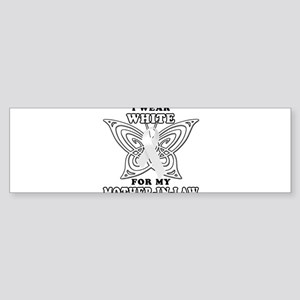 I Wear White for my Mother In Sticker (Bumper)