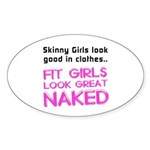 Fit girls look great naked Sticker (Oval)