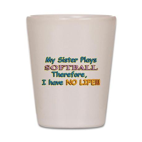 My Sister Plays Softball Shot Glass