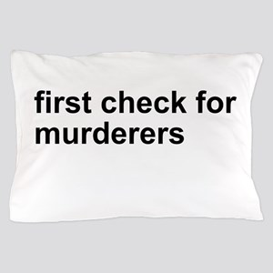 First Check For Murderers Pillow Case