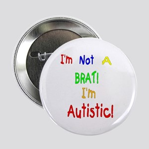 Autistic not a Brat Button