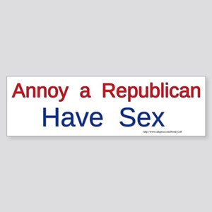 Annoy a Republican - Have Sex Sticker (Bumper)