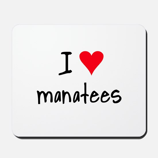 I LOVE Manatees Mousepad