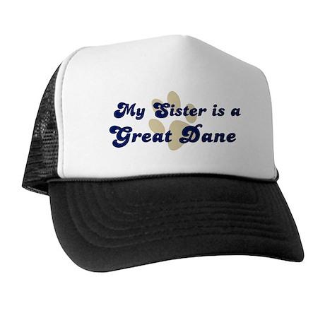 My Sister: Great Dane Trucker Hat