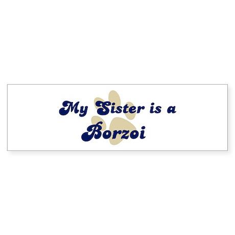 My Sister: Borzoi Bumper Sticker