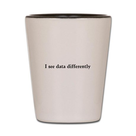 I see data differently Shot Glass