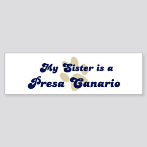 My Sister: Presa Canario Bumper Sticker