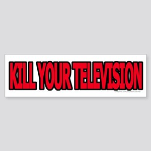 Kill Your Television! Bumper Sticker