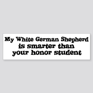 Honor Student: My White Germa Bumper Sticker
