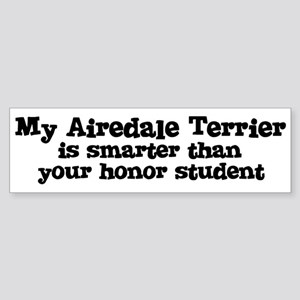 Honor Student: My Airedale Te Bumper Sticker